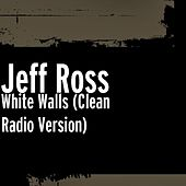White Walls (Clean Radio Version) by Jeff Ross