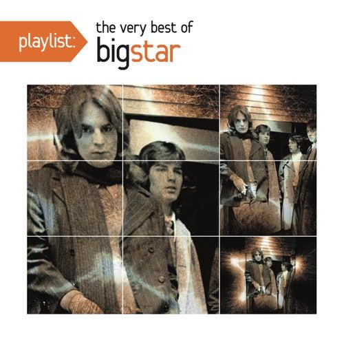 Playlist: The Very Best Of Big Star by Big Star