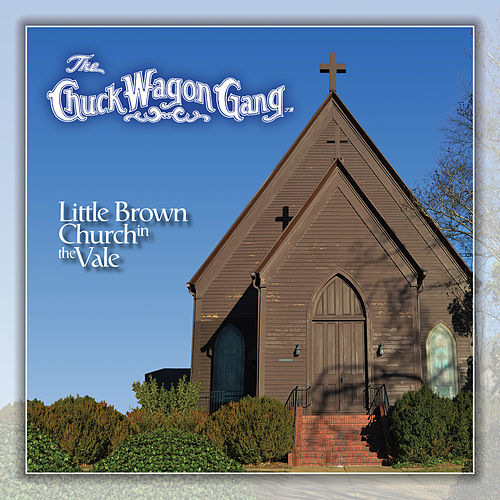 Little Brown Church in the Vale by Chuck Wagon Gang