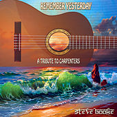 Remember Yesterday: A Tribute to Carpenters by Steve Booke