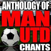 Anthology of Manchester United Chants by Various Artists
