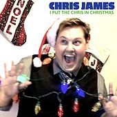 I Put the Chris in Christmas by Chris James