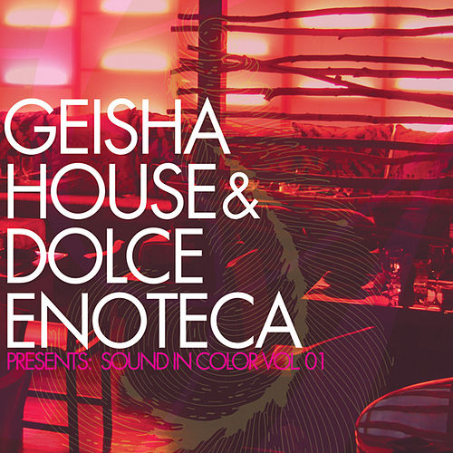 Geisha House & Dolce Enotoeca Present : Sound In Color by Various Artists