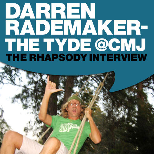 Darren Rademaker - The Tyde @ CMJ: The Rhapsody Interview by The Tyde