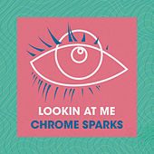 Lookin At Me by Chrome Sparks