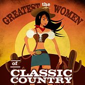 The Greatest Women of Classic Country by Various Artists
