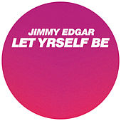 Let Yrself Be by Jimmy Edgar