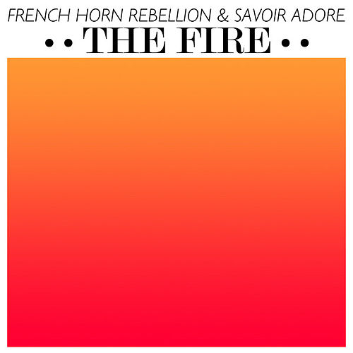 The Fire - Single by French Horn Rebellion