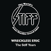 The Stiff Years by Wreckless Eric