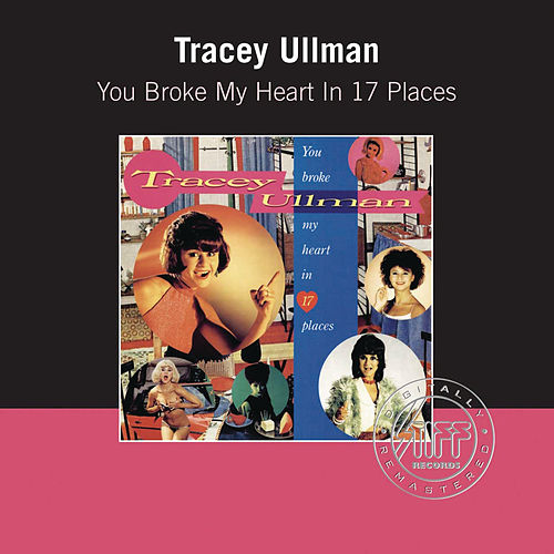 You Broke My Heart In Seventeen Places by Tracey Ullman