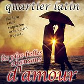 Quartier latin - Les plus belles chansons d'amour (Baladas, Bachata, Salsa, Reggaeton, Urban Latin, Tropical) by Various Artists
