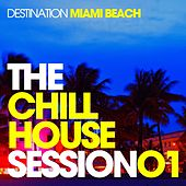 The Chill House Session 01 - Destination Miami Beach by Various Artists