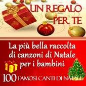 Un regalo per te: la più bella raccolta di canzoni di Natale per i bambini (100 Famosi canti di Natale) von Various Artists