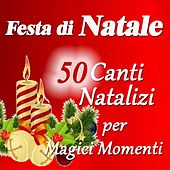 Festa di Natale: 50 canti natalizi per magici momenti von Various Artists