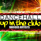 Dancehall Up in the Club by Various Artists