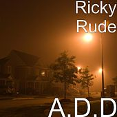 A.D.D by Ricky Rudie