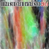 Ibiza Sub Club Exclusive 2014 (50 Summer Fresh Hits for Ibiza, Formentera, Rimini, Barcellona, Miami, Mykonos, Sharm, Bilbao, Gran Canaria, London, Madrid) von Various Artists