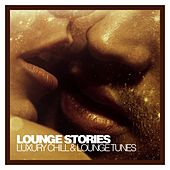Lounge Stories - Luxury Chill & Lounge Tunes by Various Artists