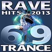 69 Rave Trance Hits 2013 - Best of Electronic Dance Music, Psychedelic Techno House, Hardcore Progressive Goa, Acid Nrg Anthems by Various Artists