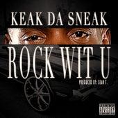 Rock Wit U by Keak Da Sneak