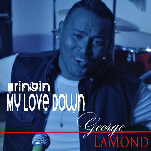 Bringing My Love Down by George LaMond