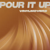 Pour It Up by Vinylmoverz
