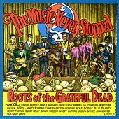The Music Never Stopped: Roots Of The Grateful Dead by Various Artists