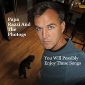 You Will Possibly Enjoy These Songs by Papa Razzi and the Photogs