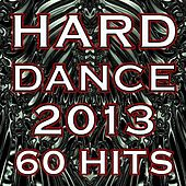 Hard Dance 2013 - 60 Hits Feat. Best of Top Acid Trance, Goa, Hard Techno, Hardcore Trance, Psychedelic Rave Music Anthems by Various Artists
