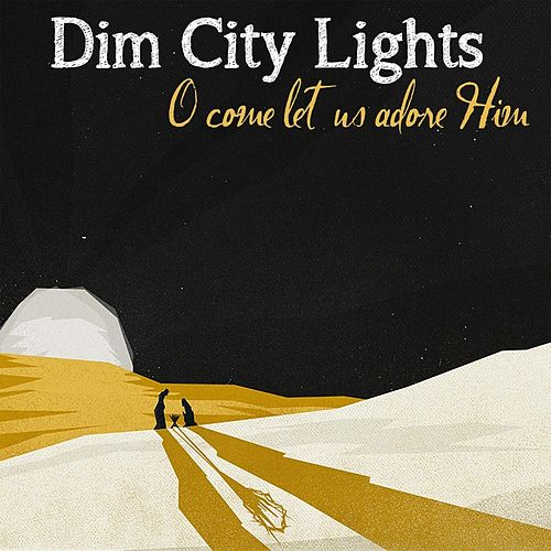 O Come Let Us Adore Him by Dim City Lights