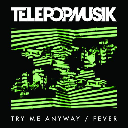 Try Me Anyway / Fever by Telepopmusik