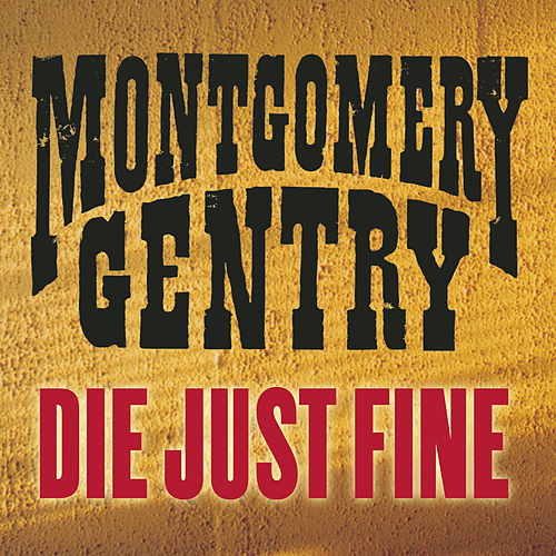 Die Just Fine by Montgomery Gentry