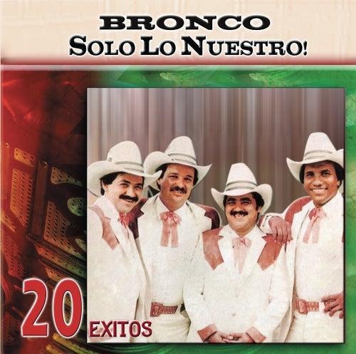 Solo Lo Nuestro - 20 Exitos by Bronco