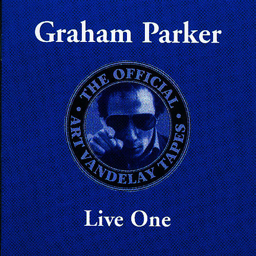 The Official Art Vandelay Tapes: Live One by Graham Parker