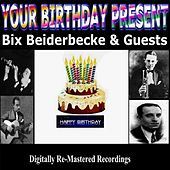 Your Birthday Present - Bix Beiderbecke & Guests by Various Artists