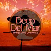 Deep Del Mar - Lounge Meets Deep-House, Vol. 2 by Various Artists