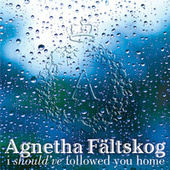I Should've Followed You Home by Agnetha Fältskog