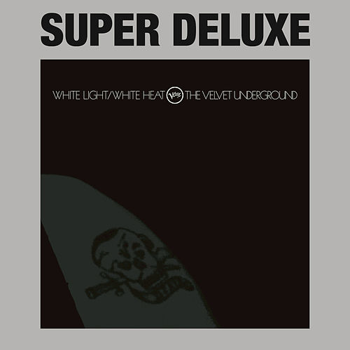 White Light / White Heat [Super Deluxe] by The Velvet Underground