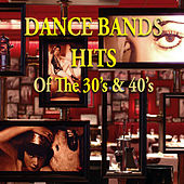 Dance Bands Hits of the 30's & 40's by Various Artists