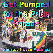 Get Pumped for the Pride Parade: Nonstop House Megamix by Various Artists