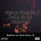 Hallowe'en Goth Disco 2: Things That Go Bump in the Nightclub von Various Artists