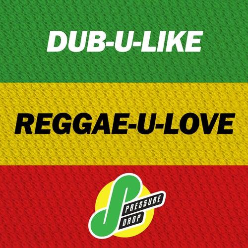 Dub-U-Like, Reggae-U-Love by Various Artists