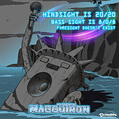 Hindsight Is 20/20 Bass Sight Is 8/0/8 Foresight Doesn't Exist by Maggotron
