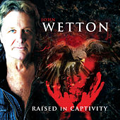 Raised in Captivity by John Wetton