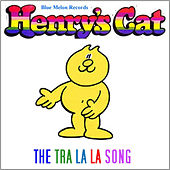 The Tra La La Song by Henry's Cat