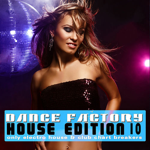 Dance Factory - House Edition, Vol. 10 by Various Artists
