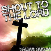 Shout to the Lord by Various Artists