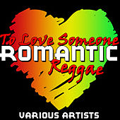 To Love Someone: Romantic Reggae by Various Artists