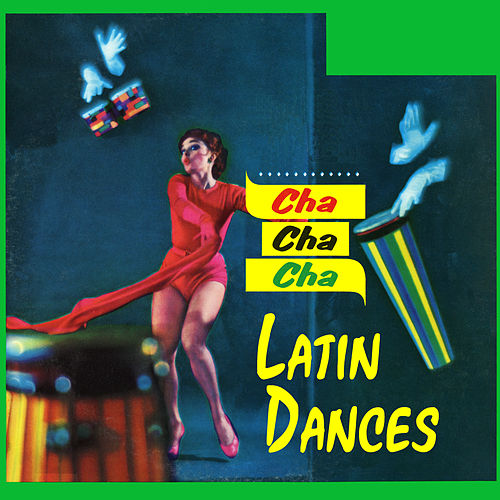 Cha Cha Cha Latin Dances by Various Artists