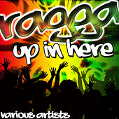 Ragga Up in Here by Various Artists